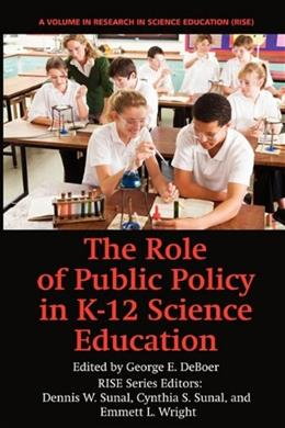 The Role of Public Policy in K-12 Science Education (Research in Science Education (Rise)) 9781617352249