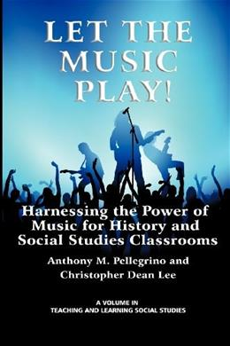 Let the Music Play! Harnessing the Power of Music for History and Social Studies Classrooms (Teaching & Learning Social Studies) annotated  9781617357923