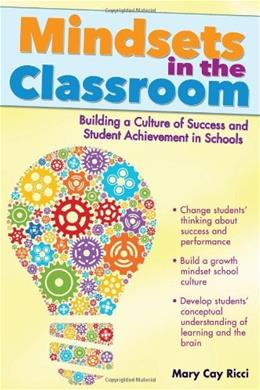 Mindsets in the Classroom: Building a Culture of Success and Student Achievement in Schools, by Ricci 9781618210814