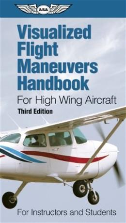 Visualized Flight Maneuvers Handbook for High Wing Aircraft: For Instructors and Students (Visualized Flight Maneuvers Handbooks) Third Edit 9781619540453