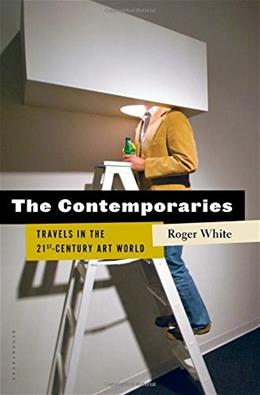 The Contemporaries: Travels in the 21st-Century Art World 9781620400944