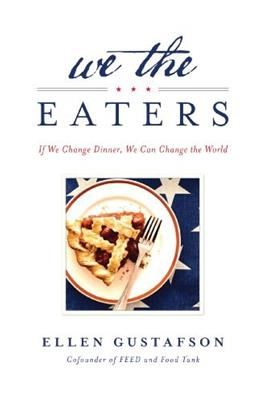 We the Eaters: If We Change Dinner, We Can Change the World 9781623360535