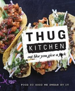 Thug Kitchen: The Official Cookbook, by Thug Kitchen 9781623363581