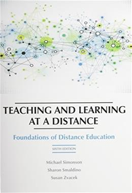Teaching and Learning at a Distance: Foundations of Distance Education, by Simonson, 6th Edition 9781623967987