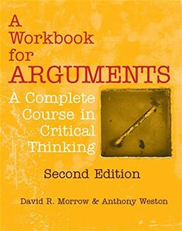 Arguments: A Complete Course in Critical Thinking, by Morrow, 2nd Edition 9781624664274