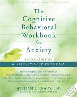 The Cognitive Behavioral Workbook for Anxiety: A Step-By-Step Program Second Edi 9781626250154