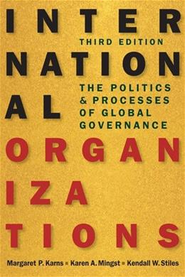 International Organizations: The Politics and Processes of Global Governance, by Karns, 3rd Edition 9781626371514