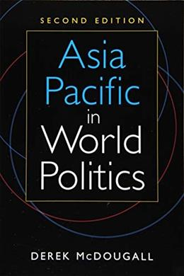 Asia Pacific in World Politics, by McDougall, 2nd Edition 9781626375536