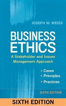 Business Ethics: A Stakeholder and Issues Management Approach, by Weiss, 6th Edition 9781626561403