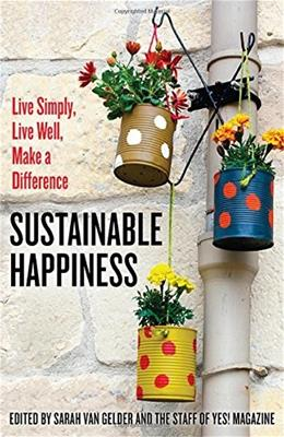 Sustainable Happiness: Live Simply, Live Well, Make a Difference 1 9781626563292