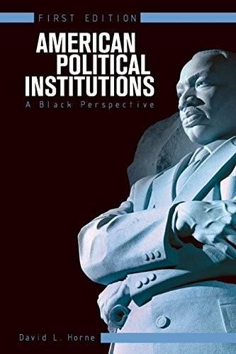 American Political Institutions: A Black Perspective, by Horne 9781626612891