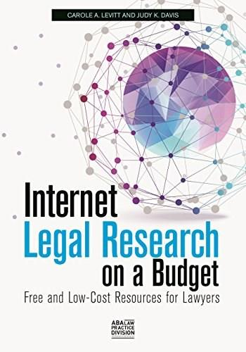 Internet Legal Research on a Budget: Free and Low Cost Resources for Lawyers, by Levitt 9781627226165