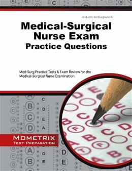 Medical-Surgical Nurse Exam Practice Questions: Med-Surg Practice Tests & Exam Review for the Medical-Surgical Nurse Examination 9781627337885