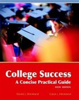 College Success a Concise Practical Guide, by Strickland, 6th Edition 9781627513593
