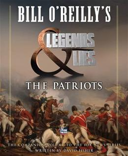 Bill OReillys Legends and Lies: The Patriots 9781627797894