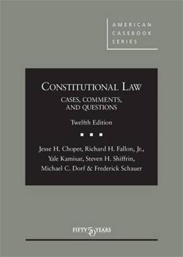 Constitutional Law: Cases Comments and Questions, by Choper, 2nd Edition 12 9781628100136