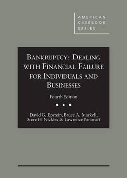 Bankruptcy: Dealing with Financial Failure for Individuals and Businesses, by Epstein, 4th Edition 9781628100198