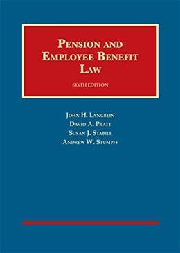 Pension and Employee Benefit Law, by Langbein, 6th Edition 9781628100211