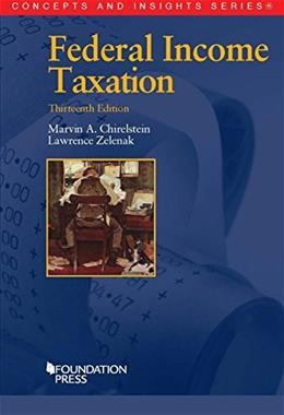 Federal Income Taxation, by Chirelstein, 13th Edition 9781628100297