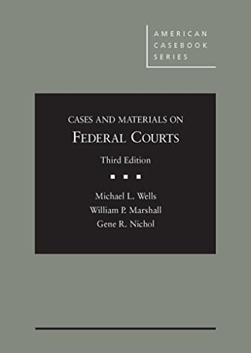 Cases and Materials on Federal Courts, by Wells, 3rd Edition 9781628100341