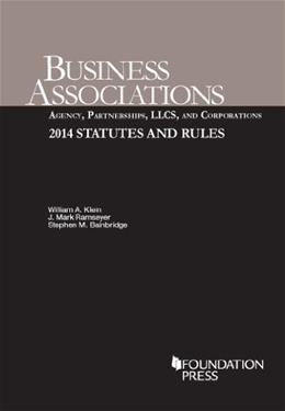 Business Associations Agency, Partnerships, LLCs, and Corporations 2014 Statutes and Rules, by Klein 9781628100570