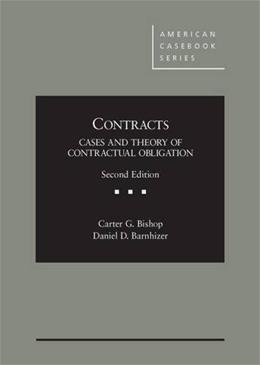 Contracts: Cases and Theory of Contractual Obligation, by Bishop, 2nd Edition 9781628101102