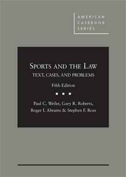 Sports and the Law: Text, Cases and Problems, by Weiler, 5th Edition 9781628101614