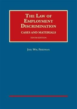 Law of Employment Discrimination, Cases and Materials, by Friedman, 10th Edition 9781628101850