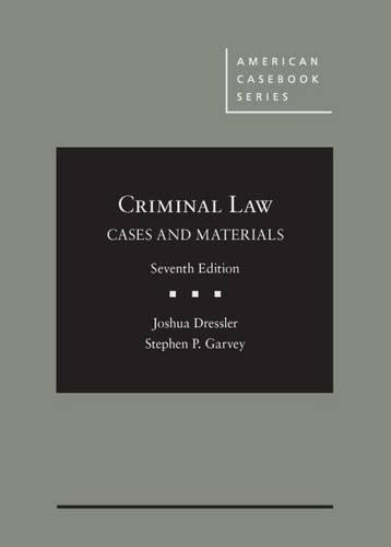 Cases and Materials on Criminal Law, by Dressler, 7th Edition 9781628102055