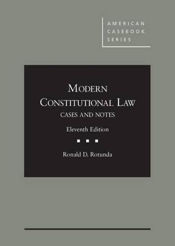 Modern Constitutional Law: Cases and Notes, Unabridged, by Rotunda, 11th Edition 9781628102222