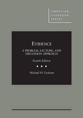 Evidence: Problem, Lecture, and Discussion Approach, by Graham, 4th Edition 9781628105506