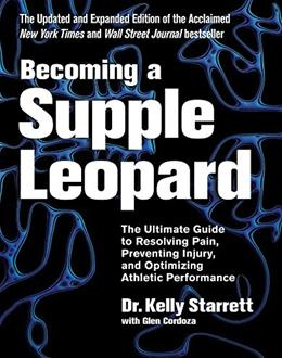Becoming a Supple Leopard: The Ultimate Guide to Resolving Pain, Preventing Injury, and Optimizing Athletic Performance, by Starrett, 2nd Edition 9781628600834