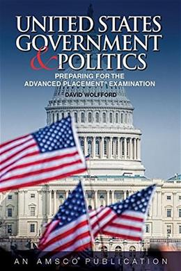 U.S. Government and Politics: Preparing for the Advanced Placement Exam, by Wolfford 9781629748559