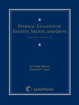 Federal Taxation of Estates, Trusts and Gifts: Cases, Problems and Materials 4 9781630430535