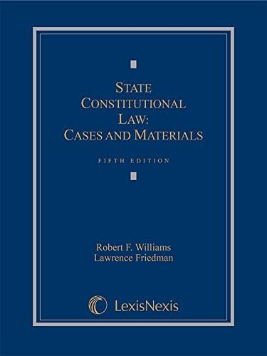 State Constitutional Law: Cases and Materials, by Williams, 5th Edition 9781630435868