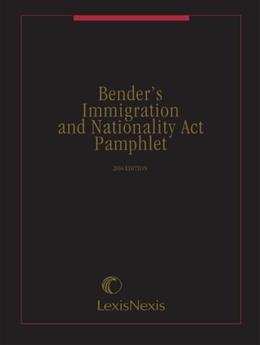 Benders Immigration and Nationality Act Pamphlet, by LexisNexis 9781630438005
