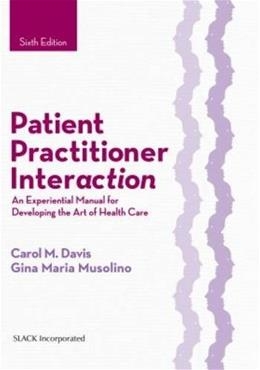 Patient Practitioner Interaction: An Experiential Manual for Developing the Art of Health Care, by Davis, 6th Edition 9781630910464