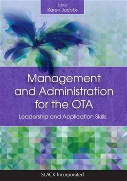Management and Administration for the OTA: Leadership and Application Skills, by Jacobs 9781630910655