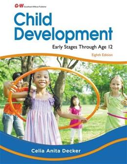 Child Development: Early Stages Through Age 12, by Decker, 8th Edition 9781631260384