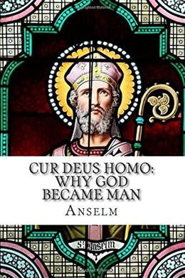 Cur Deus Homo: Why God Became Man 9781631740381