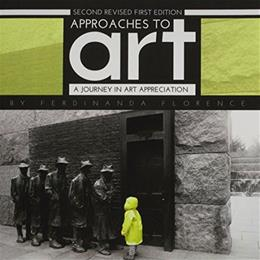 Approaches to Art: A Journey in Art Appreciation, by Florence, 2nd Edition 9781631895586