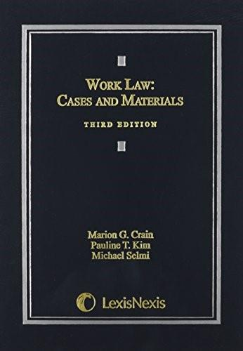 Work Law: Cases and Materials, by Crain, 3rd Edition 9781632815385