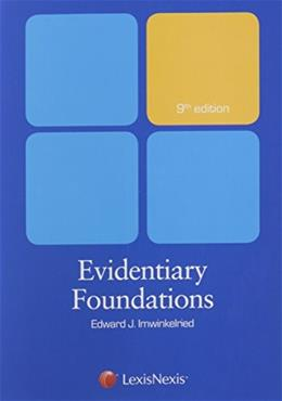 Evidentiary Foundations, by Imwinkelried, 9th Edition 9781632815460