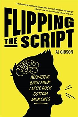 Flipping the Script: Bouncing Back From Lifes Rock Bottom Moments 9781633538306