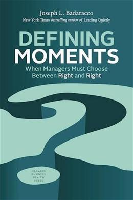 Defining Moments: When Managers Must Choose Between Right and Right Reissue 9781633692398
