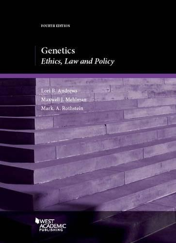 Genetics: Ethics, Law and Policy, by Andrews, 4th Edition 9781634591577