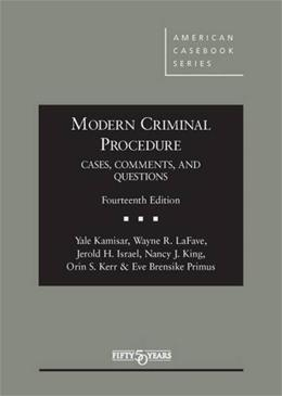 Modern Criminal Procedure, Cases, Comments, and Questions, by Kamisar, 14th Edition 9781634591607