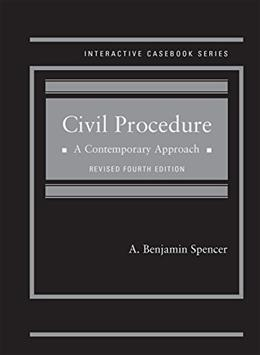 Civil Procedure: A Contemporary Approach, by Spencer, 4th Edition 9781634592727
