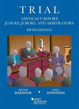 Trial Advocacy Before Judges, Jurors, and Arbitrators, by Haydock, 5th Edition 9781634592789