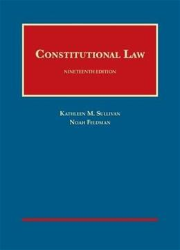 Constitutional Law, by Sullivan, 19th Edition 9781634594479